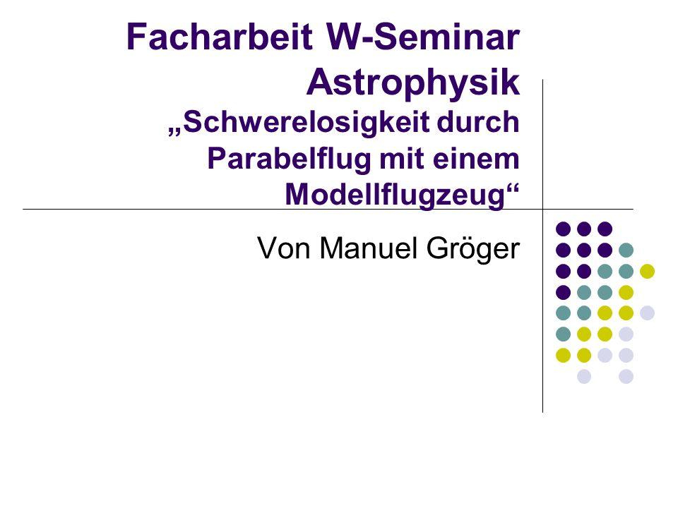 Facharbeit W-Seminar Astrophysik Schwerelosigkeit durch Parabelflug mit einem Modellflugzeug Von Manuel Gröger