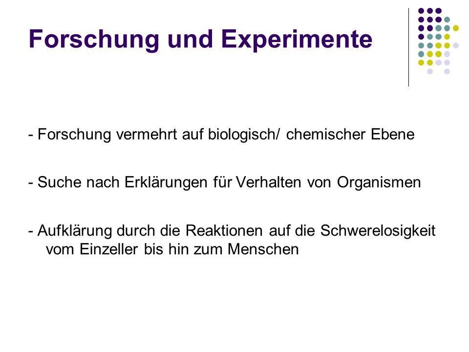 Forschung und Experimente - Forschung vermehrt auf biologisch/ chemischer Ebene - Suche nach Erklärungen für Verhalten von Organismen - Aufklärung dur