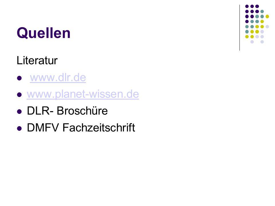 Quellen Literatur www.dlr.de www.planet-wissen.de DLR- Broschüre DMFV Fachzeitschrift