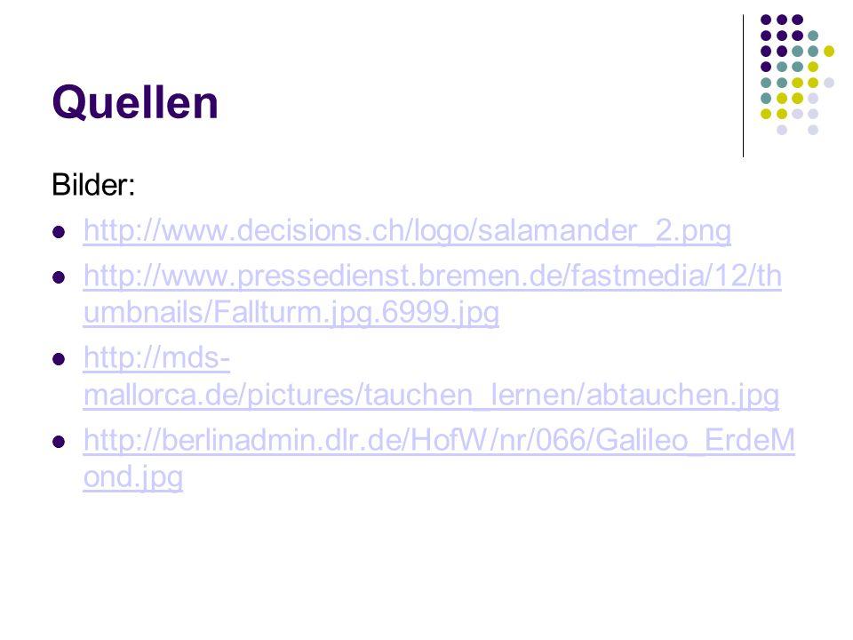 Quellen Bilder: http://www.decisions.ch/logo/salamander_2.png http://www.pressedienst.bremen.de/fastmedia/12/th umbnails/Fallturm.jpg.6999.jpg http://