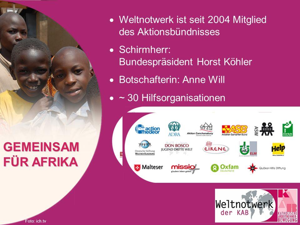Weltnotwerk ist seit 2004 Mitglied des Aktionsbündnisses Schirmherr: Bundespräsident Horst Köhler Botschafterin: Anne Will ~ 30 Hilfsorganisationen GE