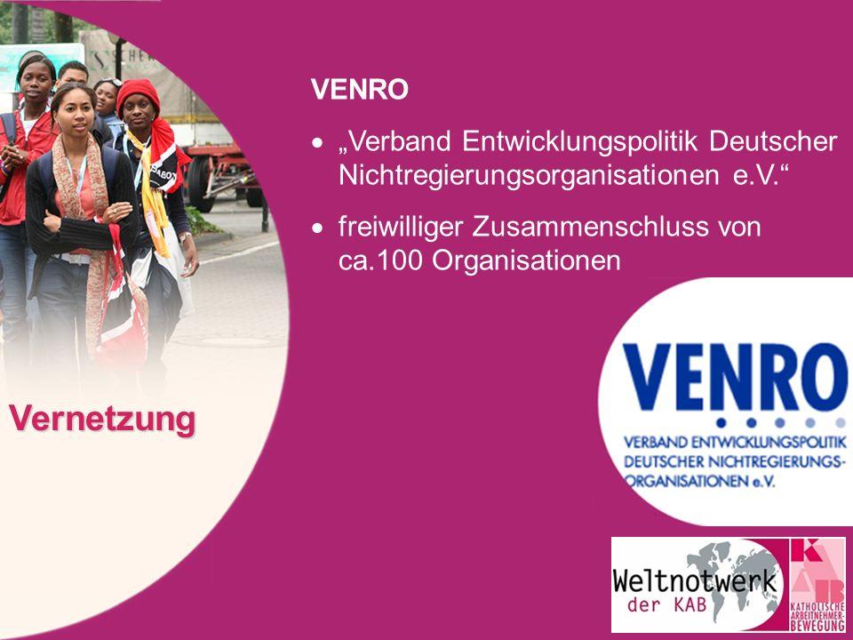 VENRO Verband Entwicklungspolitik Deutscher Nichtregierungsorganisationen e.V. freiwilliger Zusammenschluss von ca.100 Organisationen Vernetzung