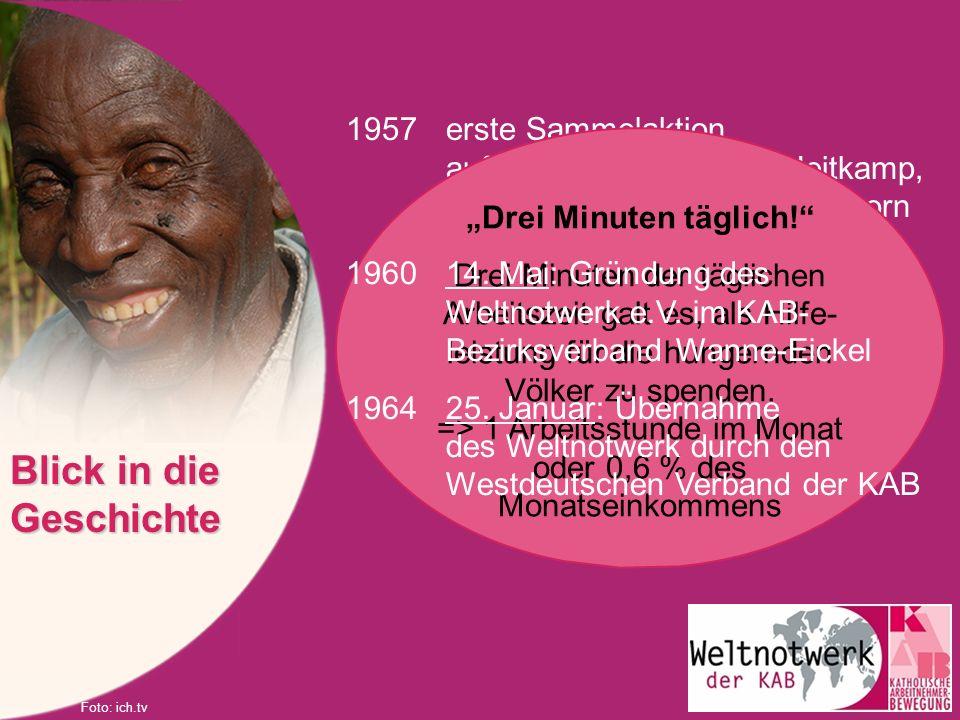 1957erste Sammelaktion auf Anregung von Willi Heitkamp, Diözesansekretär aus Paderborn Blick in die Geschichte Drei Minuten täglich! Drei Minuten der