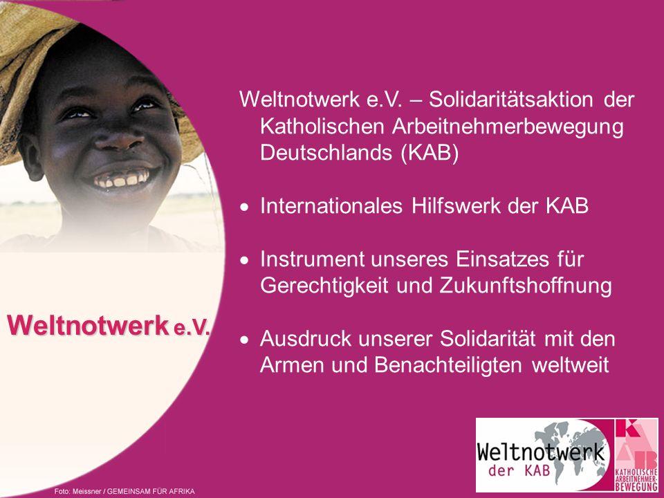 Weltnotwerk e.V. – Solidaritätsaktion der Katholischen Arbeitnehmerbewegung Deutschlands (KAB) Internationales Hilfswerk der KAB Instrument unseres Ei