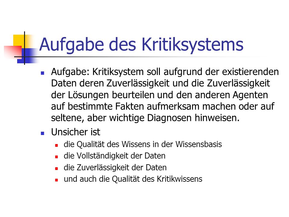 Gegenseitige Kritik Ein Kritiksystem ist ein decision support system that allows the user to make the decision first; the system then gives its advice when the user requests it or when the users decision is out of the systems permissible range.