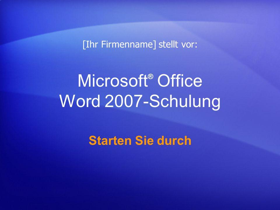 Microsoft ® Office Word 2007-Schulung Starten Sie durch [Ihr Firmenname] stellt vor:
