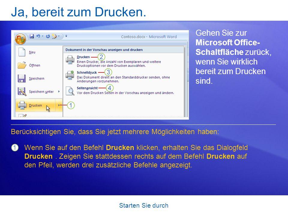 Starten Sie durch Ja, bereit zum Drucken. Gehen Sie zur Microsoft Office- Schaltfläche zurück, wenn Sie wirklich bereit zum Drucken sind. Wenn Sie auf