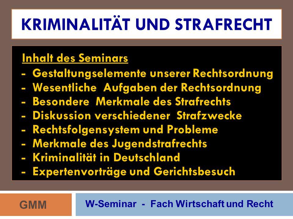 KRIMINALITÄT UND STRAFRECHT Inhalt des Seminars - Gestaltungselemente unserer Rechtsordnung - Wesentliche Aufgaben der Rechtsordnung - Besondere Merkm