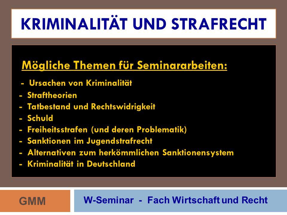 KRIMINALITÄT UND STRAFRECHT Mögliche Themen für Seminararbeiten: - Ursachen von Kriminalität - Straftheorien - Tatbestand und Rechtswidrigkeit - Schul