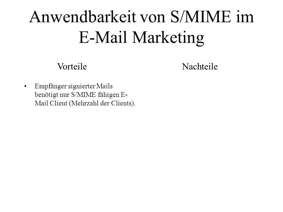 Anwendbarkeit von S/MIME im E-Mail Marketing Empfänger signierter Mails benötigt nur S/MIME fähigen E- Mail Client (Mehrzahl der Clients). VorteileNac