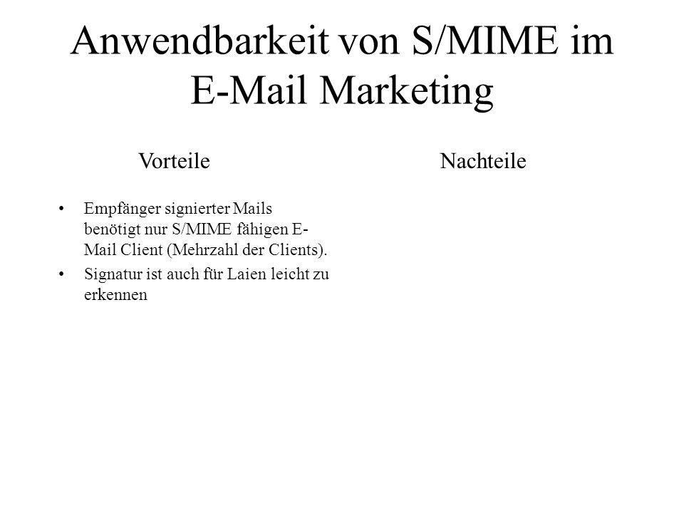 Anwendbarkeit von S/MIME im E-Mail Marketing Empfänger signierter Mails benötigt nur S/MIME fähigen E- Mail Client (Mehrzahl der Clients). Signatur is