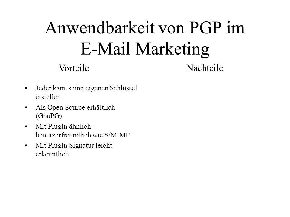 Anwendbarkeit von PGP im E-Mail Marketing Jeder kann seine eigenen Schlüssel erstellen Als Open Source erhältlich (GnuPG) Mit PlugIn ähnlich benutzerf