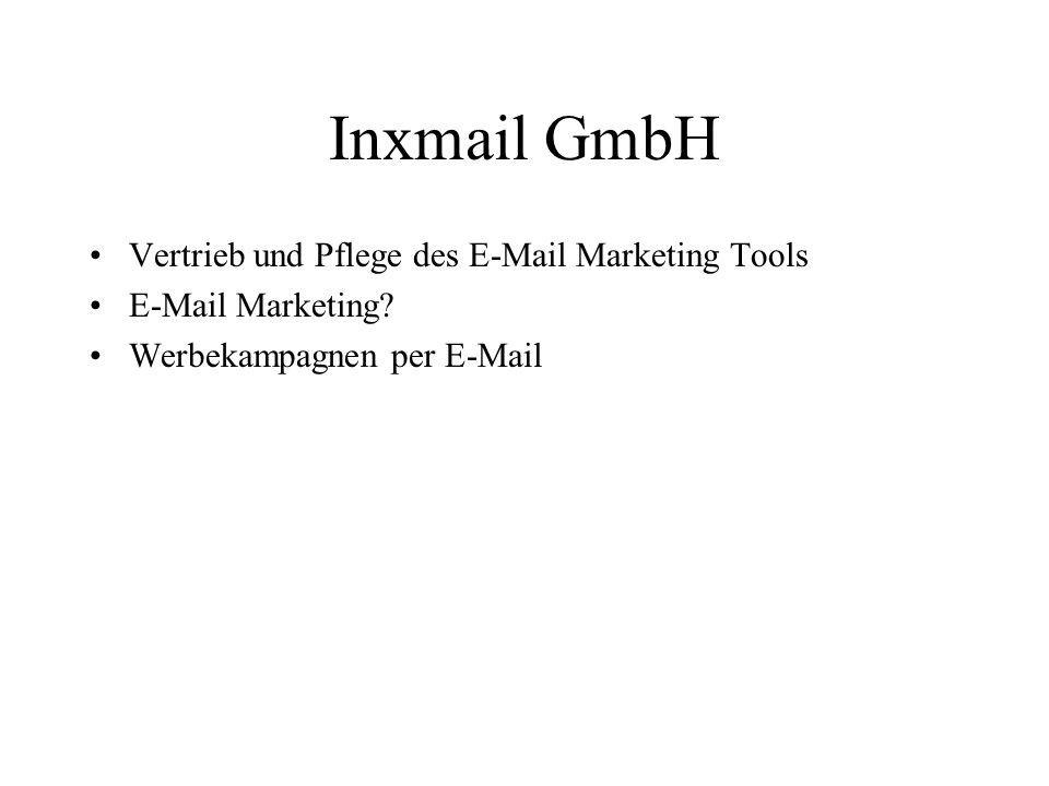 Inxmail GmbH Vertrieb und Pflege des E-Mail Marketing Tools E-Mail Marketing? Werbekampagnen per E-Mail