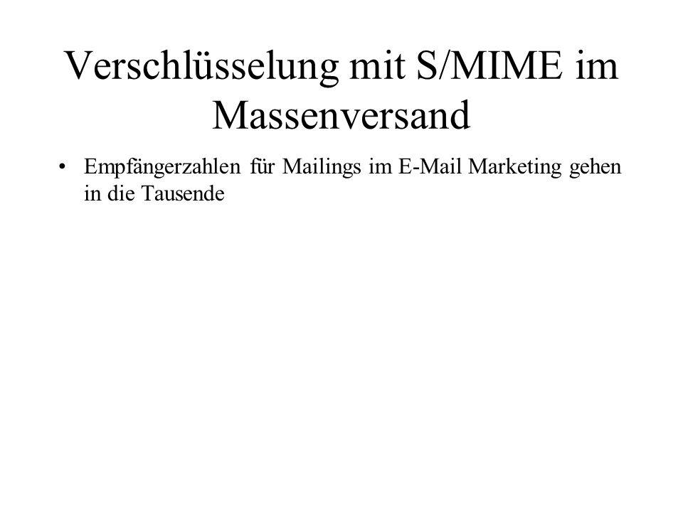 Verschlüsselung mit S/MIME im Massenversand Empfängerzahlen für Mailings im E-Mail Marketing gehen in die Tausende