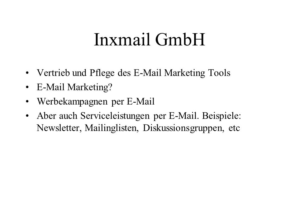 Inxmail GmbH Vertrieb und Pflege des E-Mail Marketing Tools E-Mail Marketing? Werbekampagnen per E-Mail Aber auch Serviceleistungen per E-Mail. Beispi