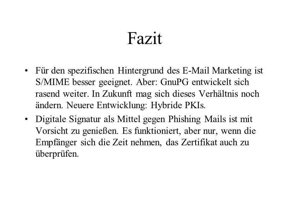 Fazit Für den spezifischen Hintergrund des E-Mail Marketing ist S/MIME besser geeignet. Aber: GnuPG entwickelt sich rasend weiter. In Zukunft mag sich