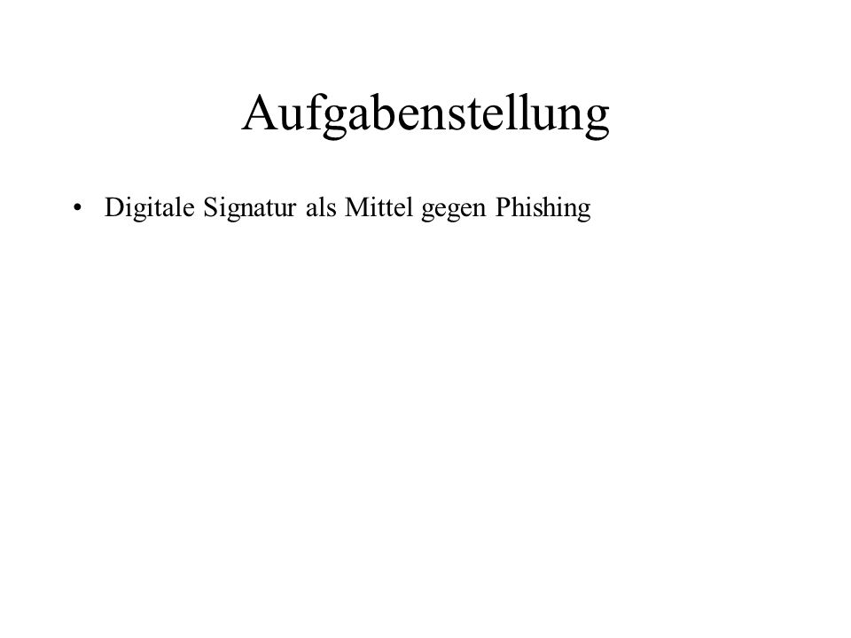 Aufgabenstellung Digitale Signatur als Mittel gegen Phishing Unterstützung von S/MIME