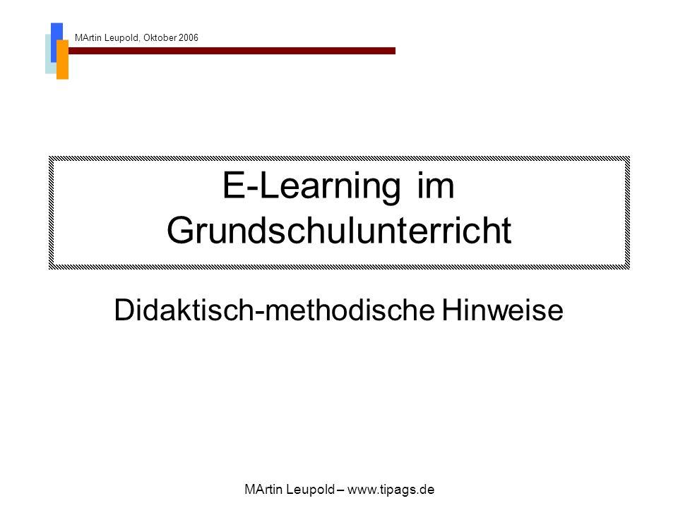 MArtin Leupold, Oktober 2006 MArtin Leupold – www.tipags.de E-Learning im Grundschulunterricht Didaktisch-methodische Hinweise