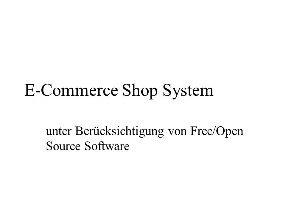E-Commerce Shop System unter Berücksichtigung von Free/Open Source Software
