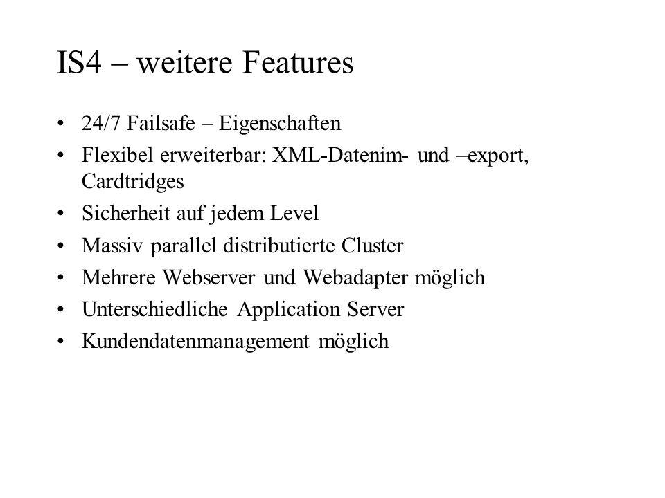 IS4 – weitere Features 24/7 Failsafe – Eigenschaften Flexibel erweiterbar: XML-Datenim- und –export, Cardtridges Sicherheit auf jedem Level Massiv par