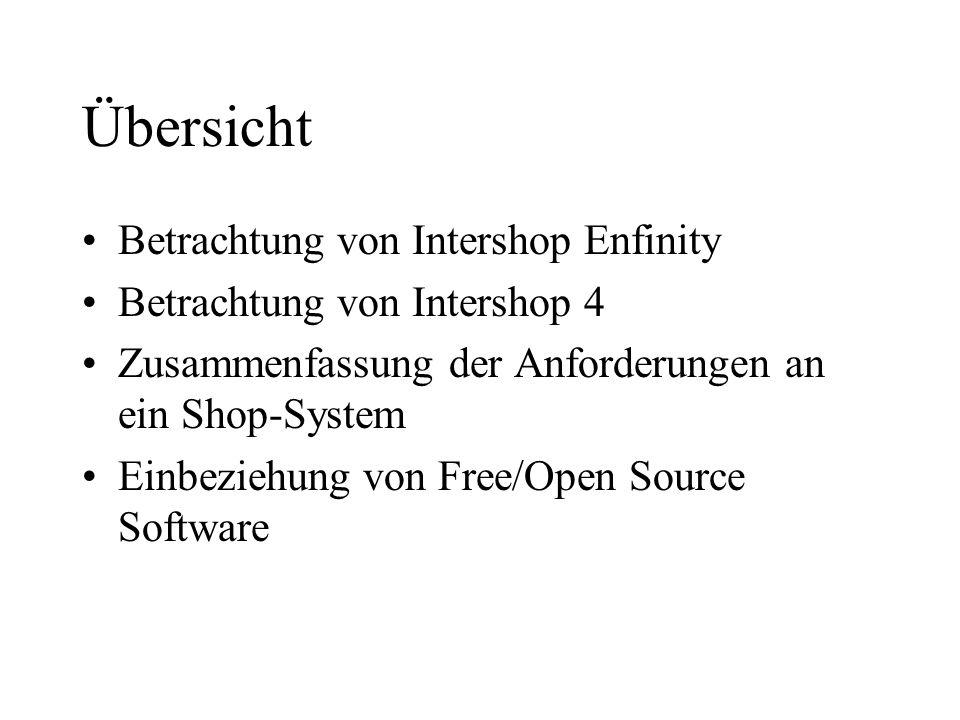 Übersicht Betrachtung von Intershop Enfinity Betrachtung von Intershop 4 Zusammenfassung der Anforderungen an ein Shop-System Einbeziehung von Free/Op