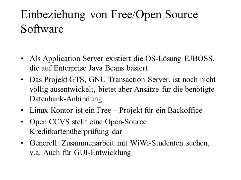 Als Application Server existiert die OS-Lösung EJBOSS, die auf Enterprise Java Beans basiert Das Projekt GTS, GNU Transaction Server, ist noch nicht v