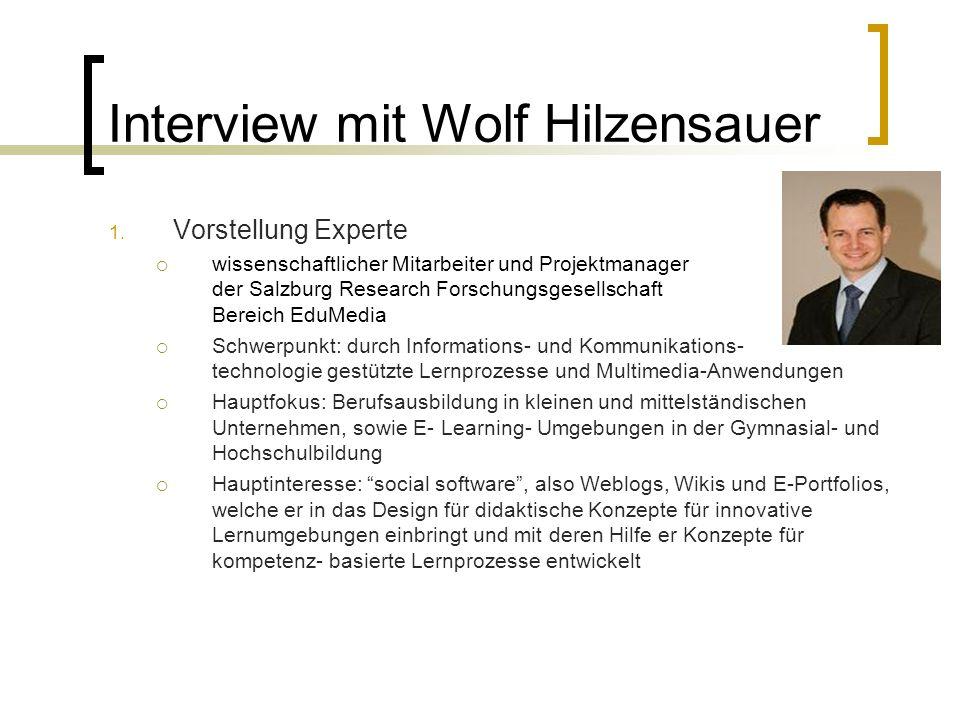 Interview mit Wolf Hilzensauer 1. Vorstellung Experte wissenschaftlicher Mitarbeiter und Projektmanager der Salzburg Research Forschungsgesellschaft B