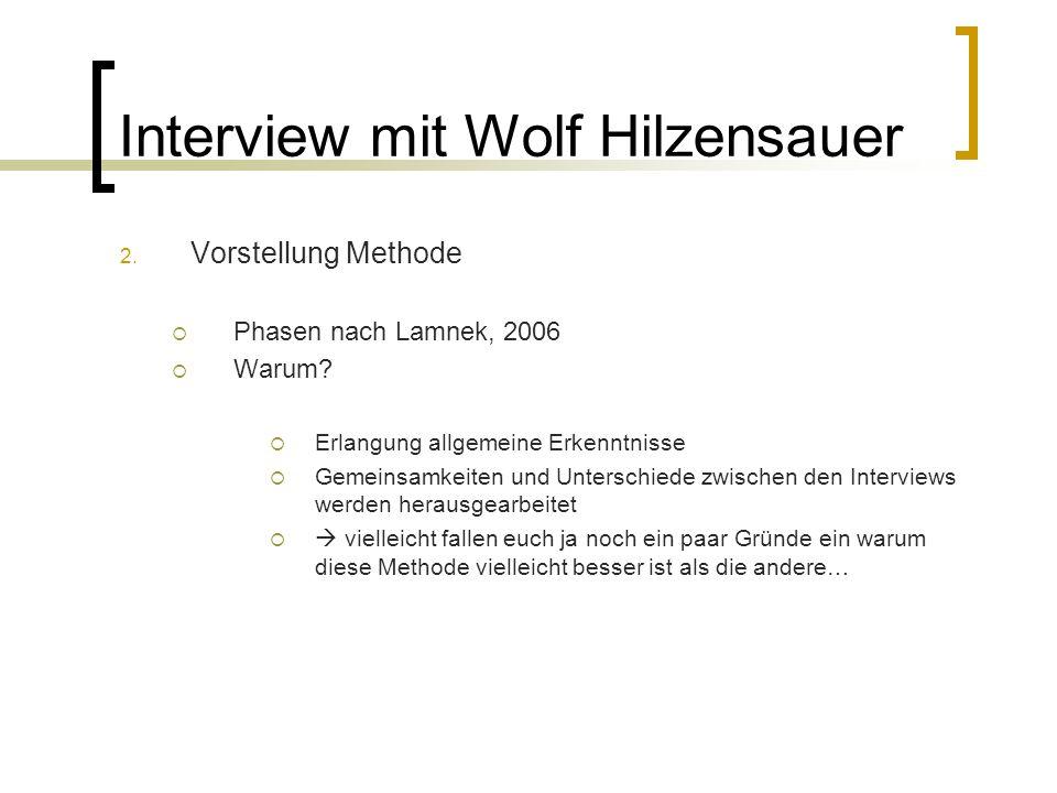 Interview mit Wolf Hilzensauer 2. Vorstellung Methode Phasen nach Lamnek, 2006 Warum? Erlangung allgemeine Erkenntnisse Gemeinsamkeiten und Unterschie
