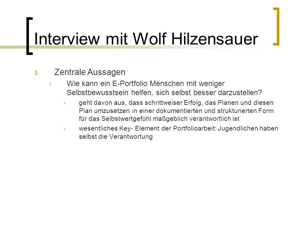 Interview mit Wolf Hilzensauer 3. Zentrale Aussagen 1. Wie kann ein E-Portfolio Menschen mit weniger Selbstbewusstsein helfen, sich selbst besser darz