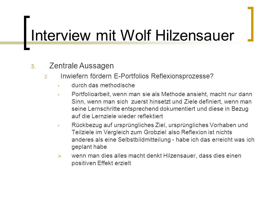 Interview mit Wolf Hilzensauer 3. Zentrale Aussagen 2. Inwiefern fördern E-Portfolios Reflexionsprozesse? durch das methodische Portfolioarbeit, wenn