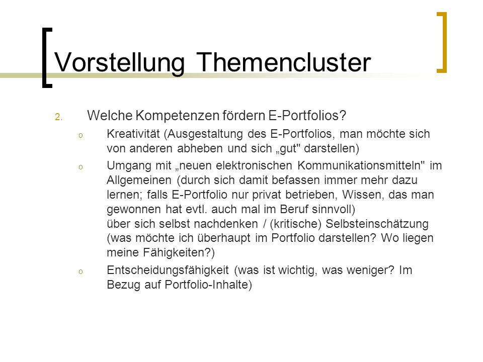 Vorstellung Themencluster 2. Welche Kompetenzen fördern E-Portfolios? o Kreativität (Ausgestaltung des E-Portfolios, man möchte sich von anderen abheb