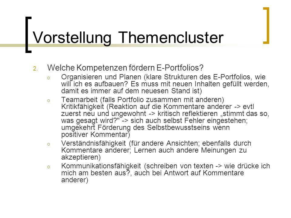 Vorstellung Themencluster 2. Welche Kompetenzen fördern E-Portfolios? o Organisieren und Planen (klare Strukturen des E-Portfolios, wie will ich es au