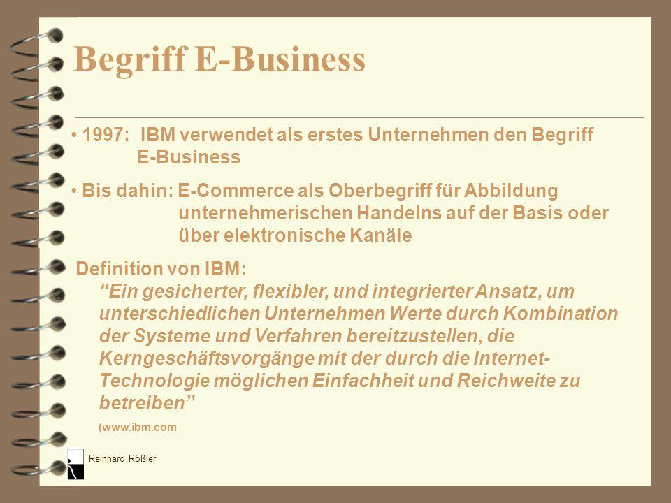 Reinhard Rößler Begriff E-Business 1997: IBM verwendet als erstes Unternehmen den Begriff E-Business Bis dahin: E-Commerce als Oberbegriff für Abbildu
