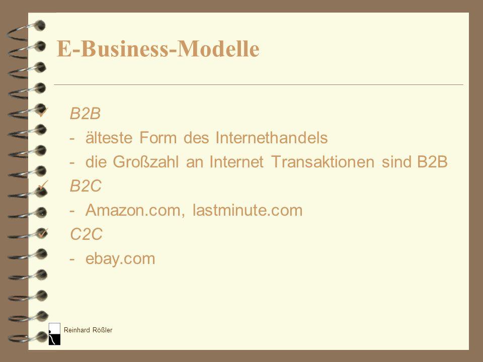 Reinhard Rößler E-Business-Modelle B2B - älteste Form des Internethandels - die Großzahl an Internet Transaktionen sind B2B B2C - Amazon.com, lastminu