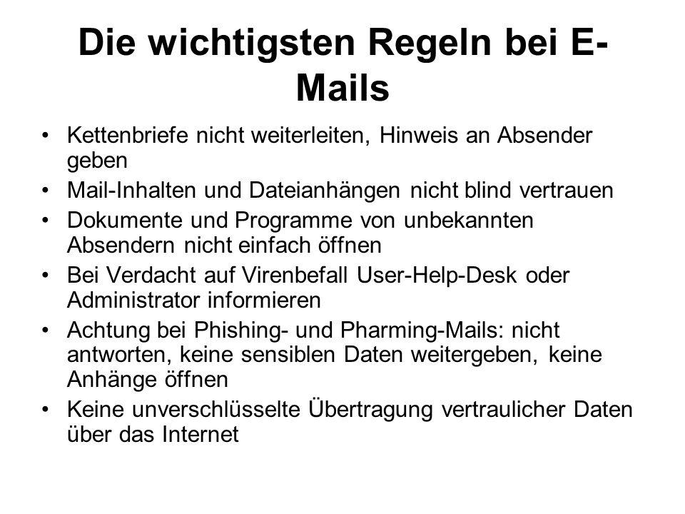 Die wichtigsten Regeln bei E- Mails Kettenbriefe nicht weiterleiten, Hinweis an Absender geben Mail-Inhalten und Dateianhängen nicht blind vertrauen D