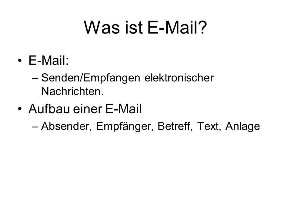 Was ist E-Mail? E-Mail: –Senden/Empfangen elektronischer Nachrichten. Aufbau einer E-Mail –Absender, Empfänger, Betreff, Text, Anlage