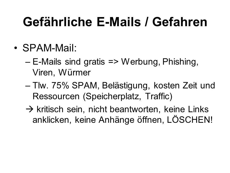 Gefährliche E-Mails / Gefahren SPAM-Mail: –E-Mails sind gratis => Werbung, Phishing, Viren, Würmer –Tlw. 75% SPAM, Belästigung, kosten Zeit und Ressou