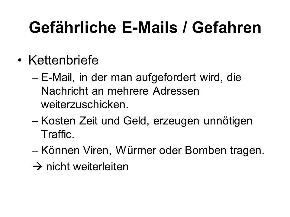 Gefährliche E-Mails / Gefahren Kettenbriefe –E-Mail, in der man aufgefordert wird, die Nachricht an mehrere Adressen weiterzuschicken. –Kosten Zeit un