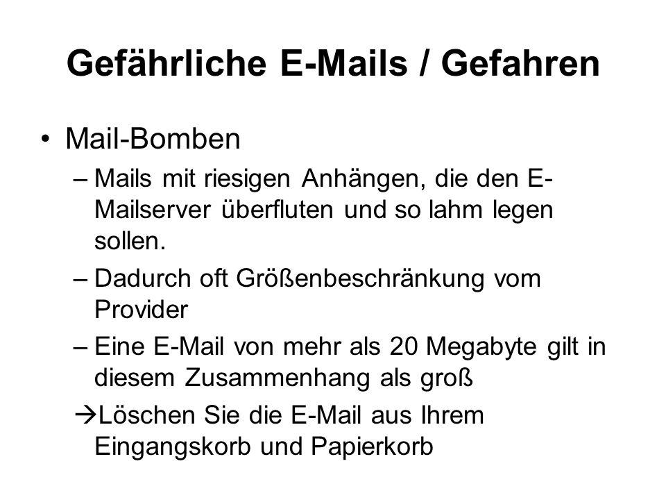 Gefährliche E-Mails / Gefahren Mail-Bomben –Mails mit riesigen Anhängen, die den E- Mailserver überfluten und so lahm legen sollen. –Dadurch oft Größe