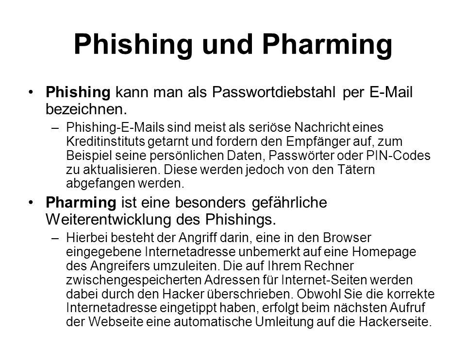 Phishing und Pharming Phishing kann man als Passwortdiebstahl per E-Mail bezeichnen. –Phishing-E-Mails sind meist als seriöse Nachricht eines Kreditin