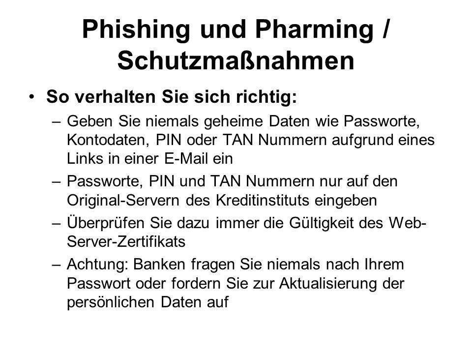 Phishing und Pharming / Schutzmaßnahmen So verhalten Sie sich richtig: –Geben Sie niemals geheime Daten wie Passworte, Kontodaten, PIN oder TAN Nummer