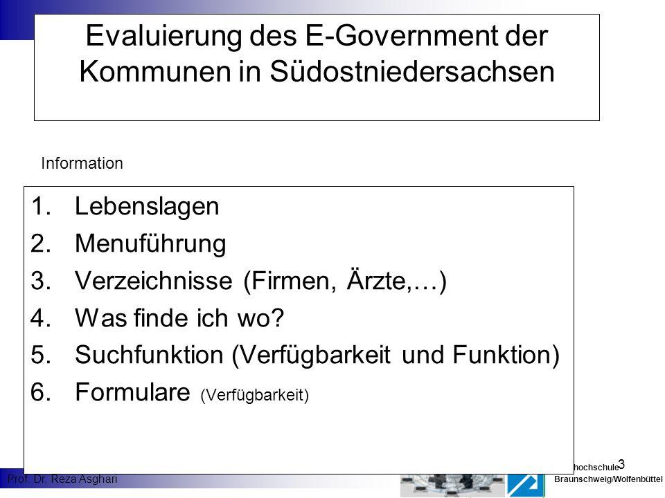 3 Fachhochschule Braunschweig/Wolfenbüttel Prof. Dr. Reza Asghari Evaluierung des E-Government der Kommunen in Südostniedersachsen 1.Lebenslagen 2.Men