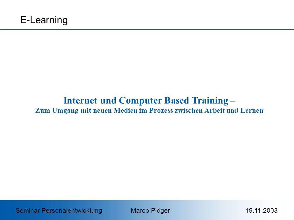 E-Learning Seminar Personalentwicklung Marco Plöger 19.11.2003 Internet und Computer Based Training – Zum Umgang mit neuen Medien im Prozess zwischen Arbeit und Lernen