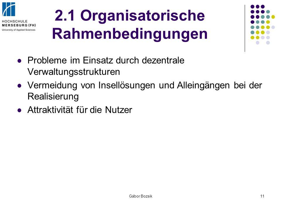 Gábor Bozsik11 2.1 Organisatorische Rahmenbedingungen Probleme im Einsatz durch dezentrale Verwaltungsstrukturen Vermeidung von Insellösungen und Alle