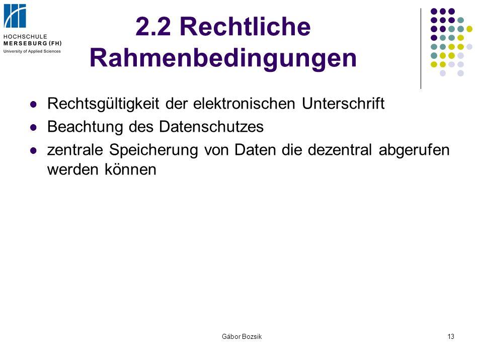 Gábor Bozsik13 2.2 Rechtliche Rahmenbedingungen Rechtsgültigkeit der elektronischen Unterschrift Beachtung des Datenschutzes zentrale Speicherung von