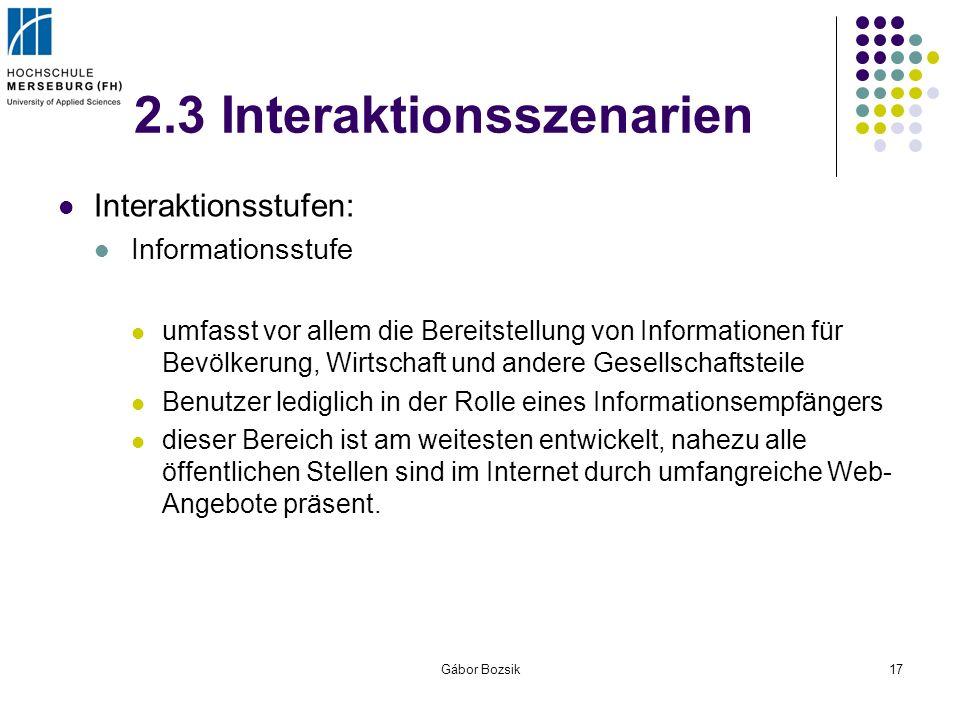 Gábor Bozsik17 2.3 Interaktionsszenarien Interaktionsstufen: Informationsstufe umfasst vor allem die Bereitstellung von Informationen für Bevölkerung,