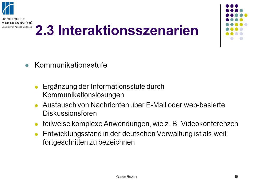 Gábor Bozsik19 2.3 Interaktionsszenarien Kommunikationsstufe Ergänzung der Informationsstufe durch Kommunikationslösungen Austausch von Nachrichten üb