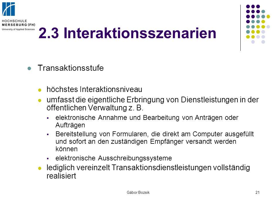 Gábor Bozsik21 2.3 Interaktionsszenarien Transaktionsstufe höchstes Interaktionsniveau umfasst die eigentliche Erbringung von Dienstleistungen in der