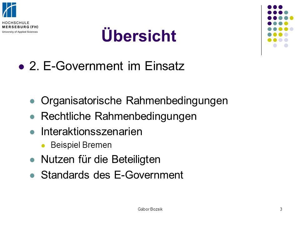 Gábor Bozsik3 Übersicht 2. E-Government im Einsatz Organisatorische Rahmenbedingungen Rechtliche Rahmenbedingungen Interaktionsszenarien Beispiel Brem