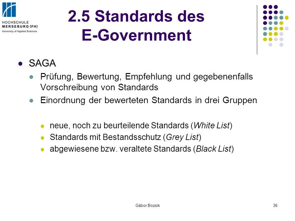 Gábor Bozsik36 2.5 Standards des E-Government SAGA Prüfung, Bewertung, Empfehlung und gegebenenfalls Vorschreibung von Standards Einordnung der bewert